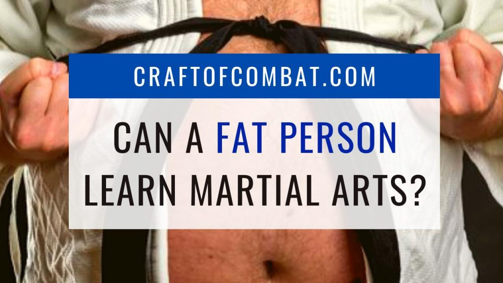 Can a fat person learn martial arts