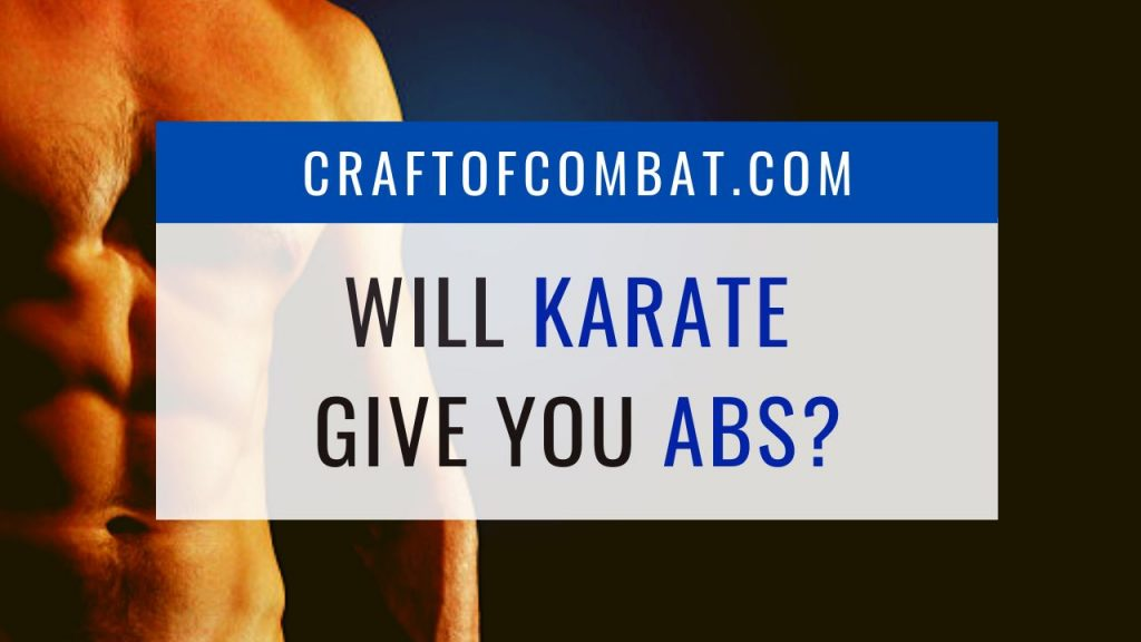 Will karate give you abs? - CraftofCombat.com