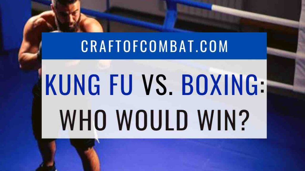 Would Kung Fu or Boxing win a fight? - CraftofCombat.com