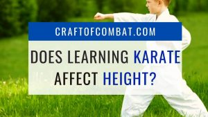 Does learning karate affect height? - CraftofCombat.com