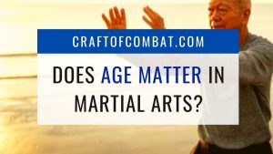 Does age matter in martial arts? - CraftofCombat.com