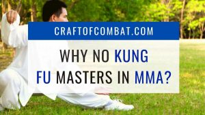 Why are there no Kung Fu masters in MMA? - CraftofCombat.com