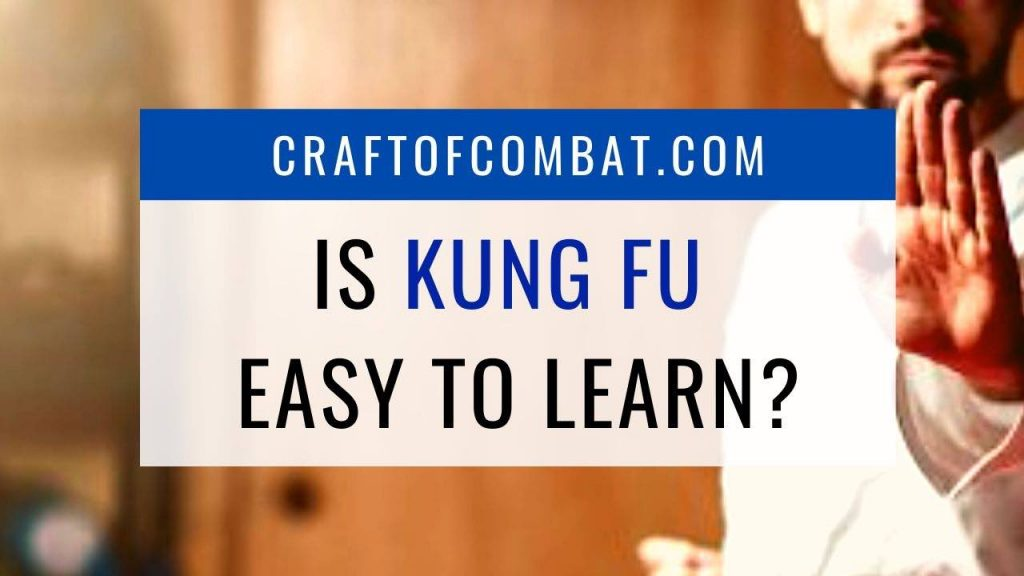 Is Kung Fu easy (or hard) to learn? - CraftofCombat.com