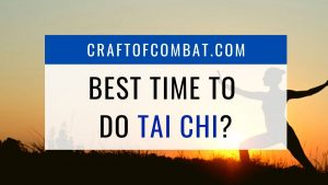 Is there a best time to do Tai Chi? - CraftofCombat.com