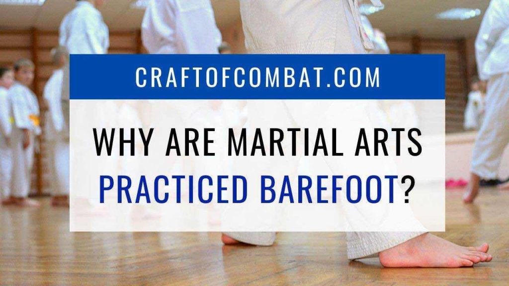 Why are martial arts practiced barefoot? - CraftofCombat.com