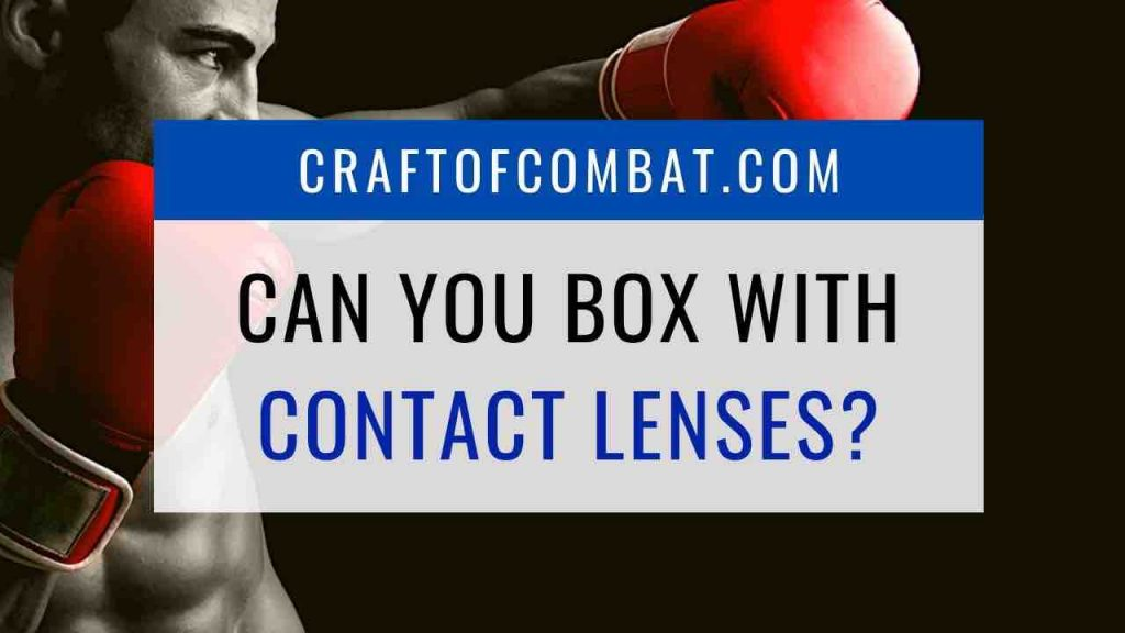 Can you box with contact lenses? - CraftofCombat.com