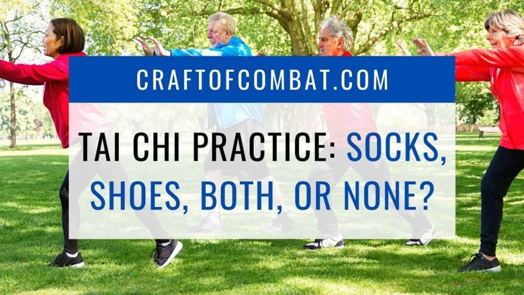 Tai Chi practice: Socks, Shoes, Both, Or None? - CraftofCombat.com