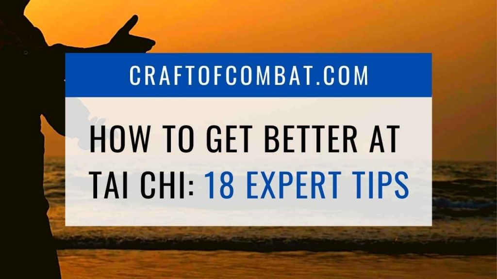 How to get better at Tai Chi: 18 Expert Tips - CraftofCombat.com