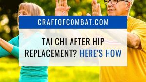 Tai Chi after hip replacement? Here's how! - CraftofCombat.com
