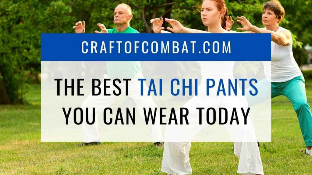 The best tai chi pants you can wear today - CraftofCombat.com