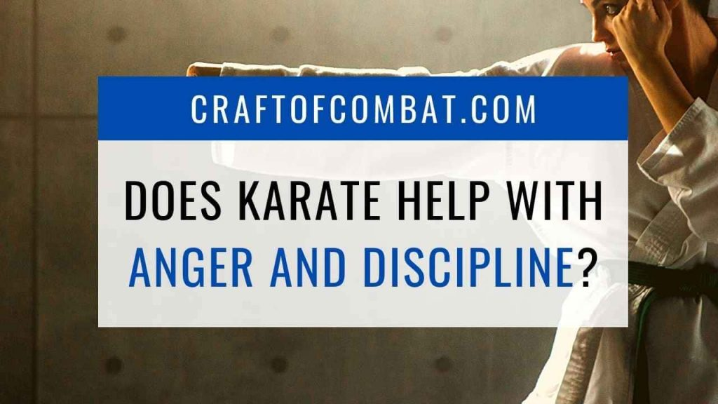 Does karate help with anger and discipline? - CraftofCombat.com