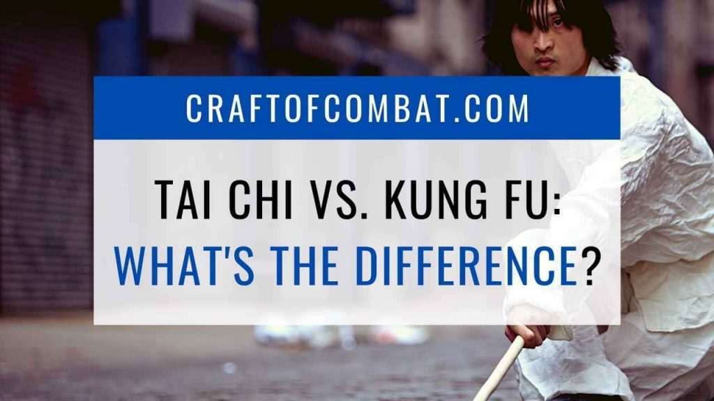 Tai Chi vs Kung Fu: What's the difference? - CraftofCombat.com