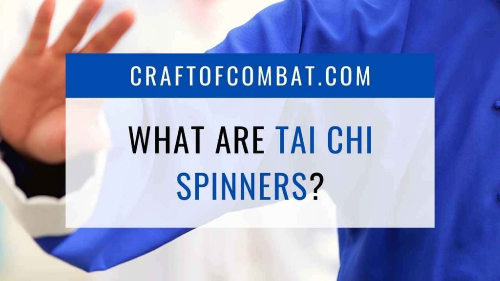 What are tai chi spinners? - CraftofCombat.com