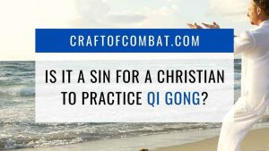 Is it a sin for a Christian to practice Qi Gong? - CraftofCombat.com