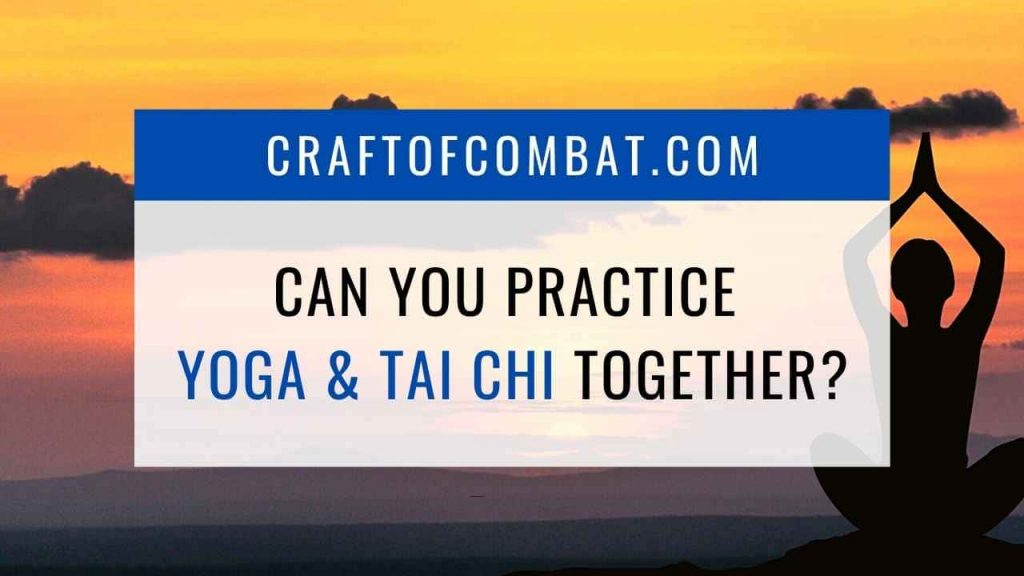 Can you practice yoga and tai chi together? - CraftofCombat.com