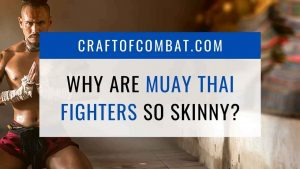 Why are muay thai fighters so skinny? - CraftofCombat.com