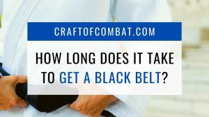 How long does it take to get a black belt? - CraftofCombat.com