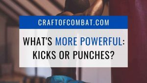 What's more powerful: Kicks or Punches? - CraftofCombat.com