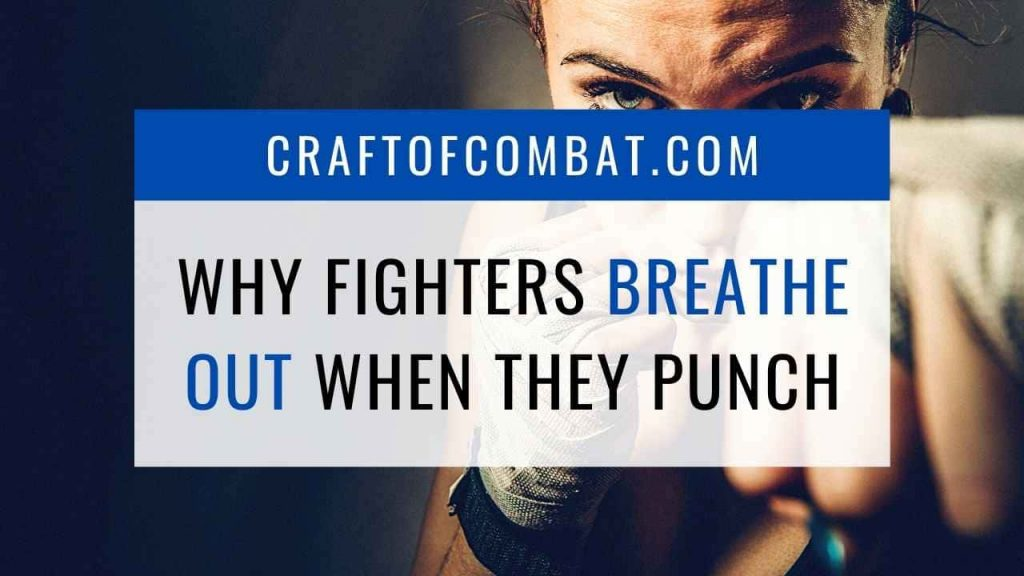 Why do fighters breathe out when they punch? - CraftofCombat.com