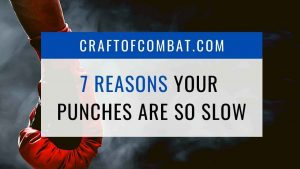7 reasons your punches are so slow - CraftofCombat.com