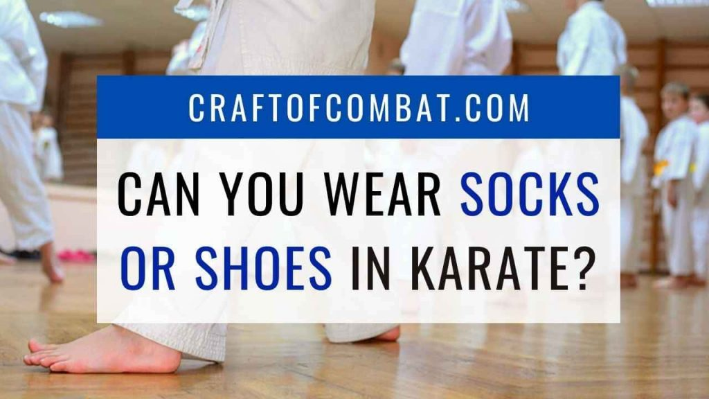Can you wear socks or shoes in Karate? - CraftofCombat.com