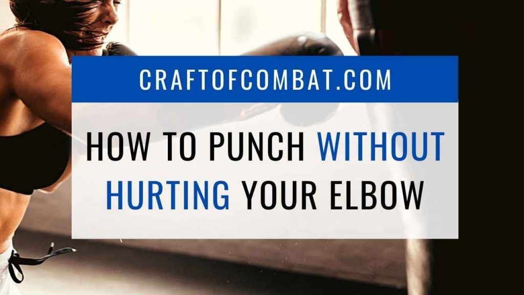 How to punch without hurting your elbow - CraftofCombat.com