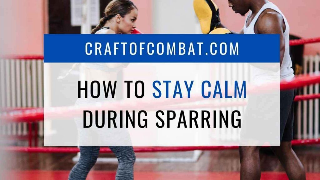 How to stay calm during sparring - CraftofCombat.com