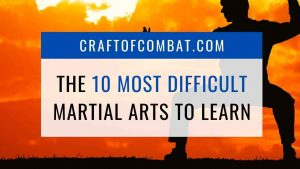 The 10 most difficult martial arts to learn - CraftofCombat.com