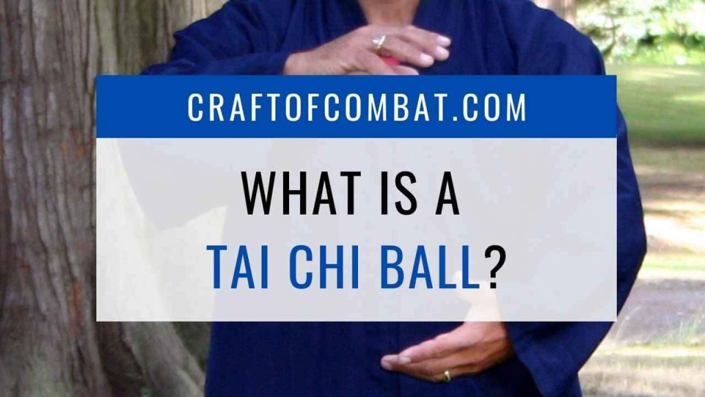 What is a tai chi ball? - CraftofCombat.com